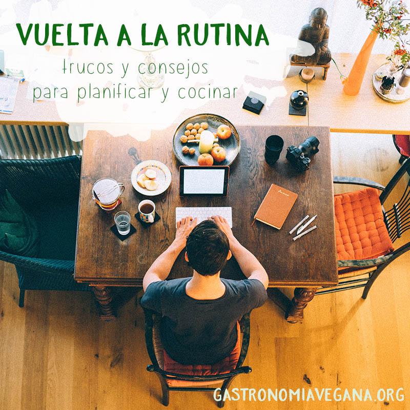 Trucos de cocina vegana y consejos para la vuelta a la rutina - GastronomiaVegana.org