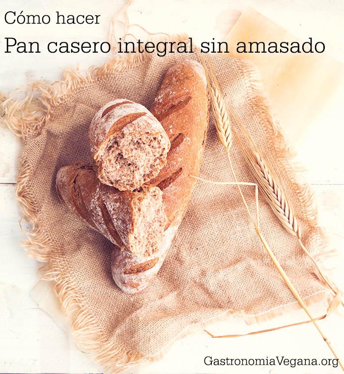 Tutorial: cómo hacer pan casero integral sin amasado - Gastronomía Vegana