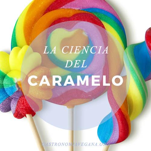 La ciencia del caramelo - GastronomiaVegana.org