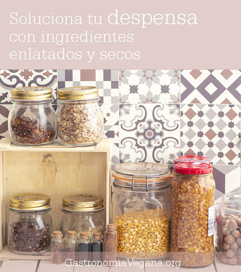 Soluciona tu despensa con ingredientes enlatados y secos