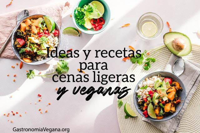 Ideas y recetas para cenas ligeras y veganas